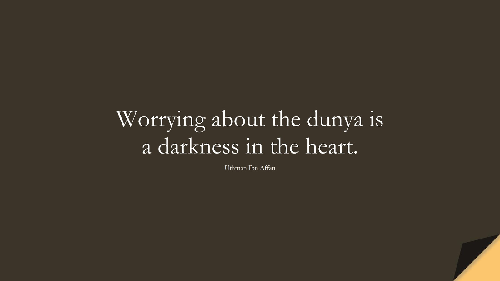 Worrying about the dunya is a darkness in the heart. (Uthman Ibn Affan);  #UthmanQuotes