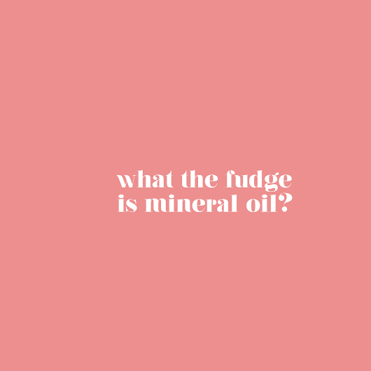 What the Fudge is Mineral Oil?