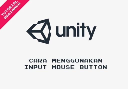 Tutorial Unity - Cara Menggunakan Input Mouse Button