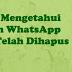 Cara Mengetahui Isi Pesan Di WhatsApp Yang Sudah Di Hapus, Begini Caranya