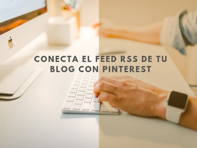 Conecta el feed rss de tu blog con Pinterest