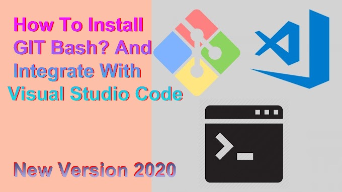 How To Install GIT Bash? And Integrate With Visual Studio Code.