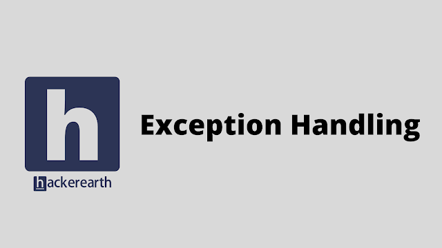 HackerEarth Exception Handling problem solution