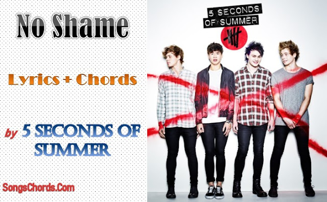 No Shame Chords and Lyrics by 5 Seconds of Summer