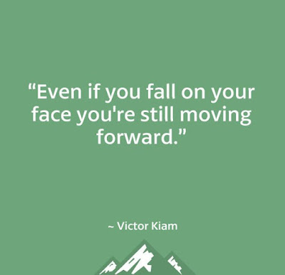 Even if you fall on your face, you're still moving forward