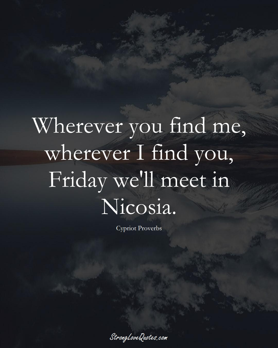 Wherever you find me, wherever I find you, Friday we'll meet in Nicosia. (Cypriot Sayings);  #MiddleEasternSayings