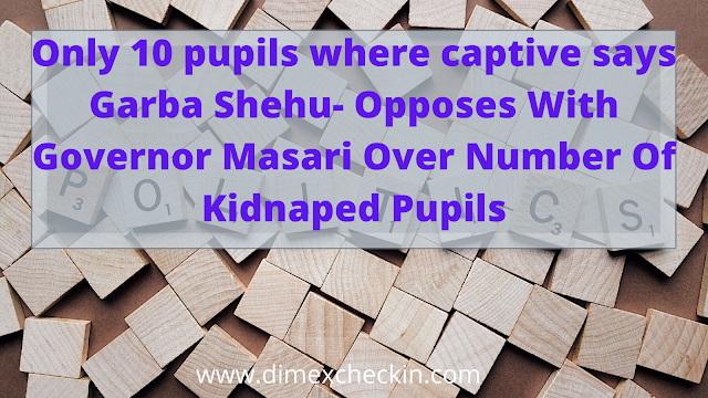 Only 10 pupils where captive says Garba Shehu