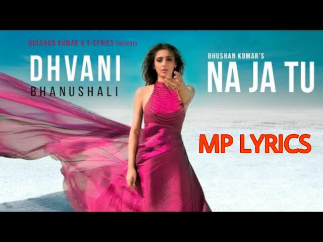 NA JA TU LYRICS - DHVANI BHANUSHALI | (ना जा तू) Lyrics