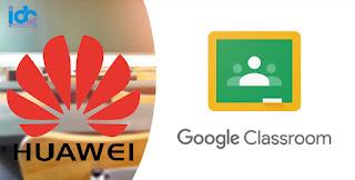 كيفية فتح تطبيق Class Room في اجهزة هواوي التي لا تدعم خدمات جوجل