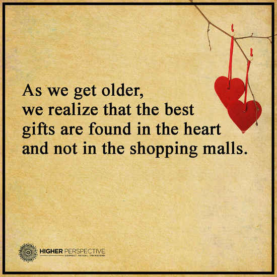 As We Get Older We Realize That The Best Gifts Are Found In The