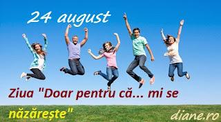 """27 august: Ziua """"Doar pentru că... mi se năzărește"""""""
