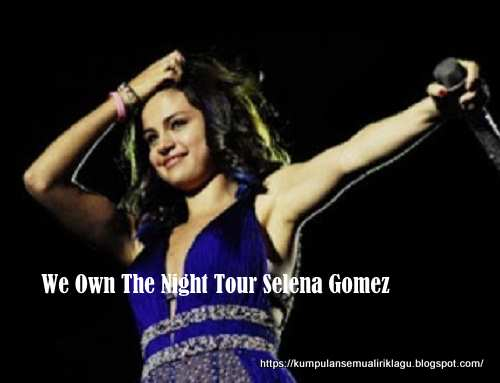 We Own The Night Tour Selena Gomez