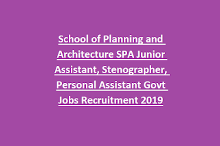 School of Planning and Architecture SPA Junior Assistant, Stenographer, Personal Assistant Govt Jobs Recruitment 2019