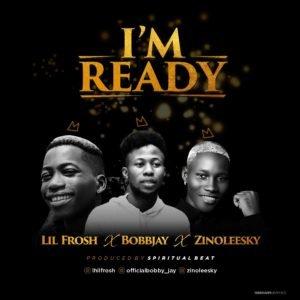 [Music] Bobby Jay ft. Zinoleesky & Lil Frosh - I'm Ready