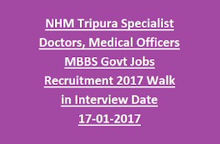 NHM Tripura Specialist Doctors, Medical Officers MBBS Govt Jobs Recruitment Notification 2017 Walk in Interview Date 17-01-2017