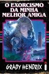 O Exorcismo da Minha Melhor Amiga | Livro de terror de Grady Hendrix chega ao Brasil pela Intrínseca