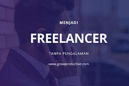 Berikut Tips Menjadi Freelance Meski Belum Memiliki Pengalaman