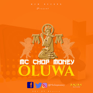 [Music] Oluwa - Mc Chop Money (Download Mp3)