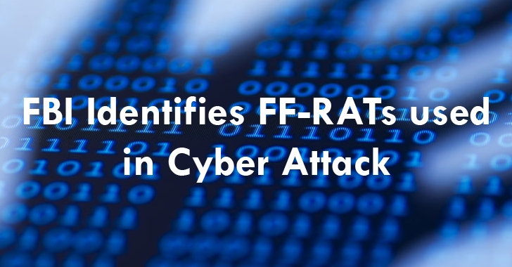 FBI's Cyber Task Force Identifies Stealthy FF-RATs used in Cyber Attack