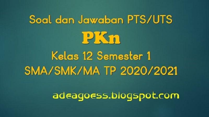 Download Soal Pts Uts Pkn Kelas 12 Semester 1 Sma Smk Ma Kurikulum 2013 Tp 2020 2021 Sobang 2