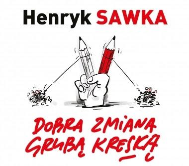 """""""Dobra zmiana grubą kreską""""- Henryk Sawka"""