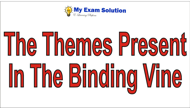 Write a detailed note on the   Themes Present in The Binding Vine