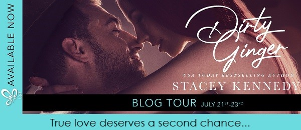 True love deserves a second chance... Dirty Ginger by Stacey Kennedy Blog Tour .
