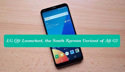LG Q9 Launched, the South Korean Variant of All G7, gettitnow