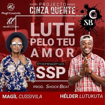 Magíl Cussivila & Hélder Lutukuta (Projecto Cinza Quente) - Lute Pelo Teu Amor