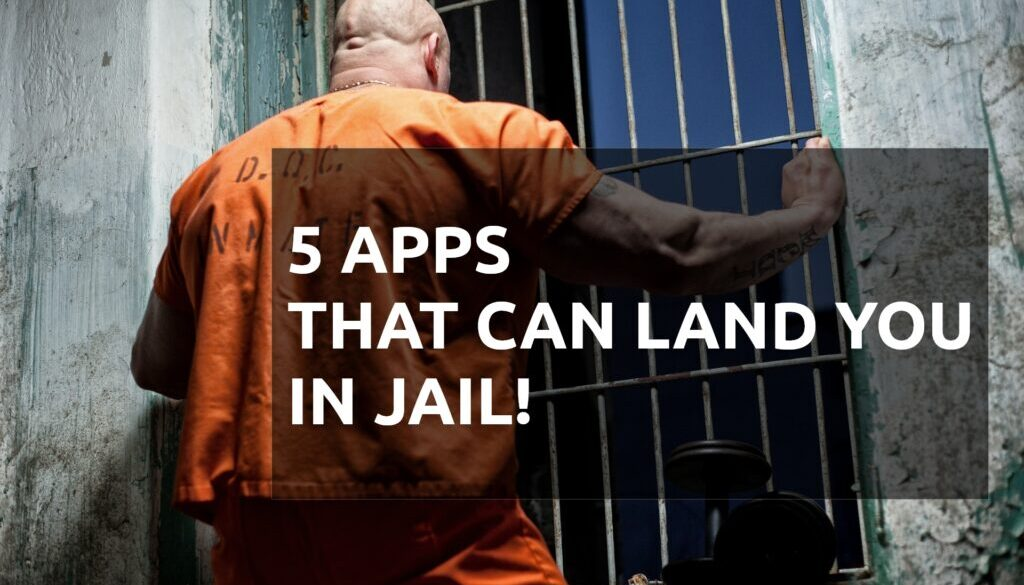 5 Dangerous Apps Which Can Land You In Jail