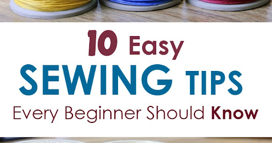 10 Sewing Tips Every Beginner Should Know
