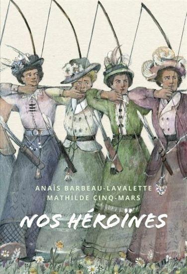 Nos héroïnes: 40 portraits de femmes québécoises par Anaïs Barbeau-Lavalette et illustré par Mathilde Cinq-Mar
