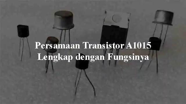 yakni transistor PNP yang biasanya didapatkan pada rangkaian penguat Audio atau dalam sir Persamaan Transistor A1015 Lengkap dengan Fungsinya