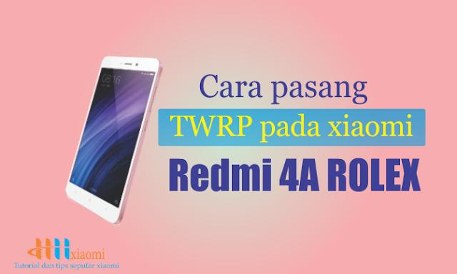 Cara pasang TWRP pada xiaomi Redmi 4A Rolex