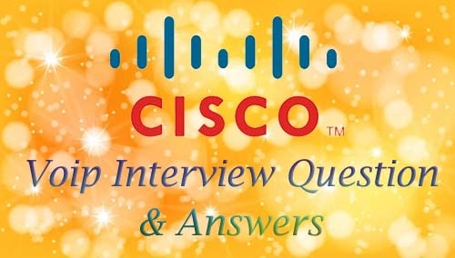 Top Cisco Voice Voip 10 Interview Question and Answers  Part 1
