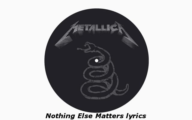 Nothing Else Matters testo e traduzione (Metallica - Black Album 1991)