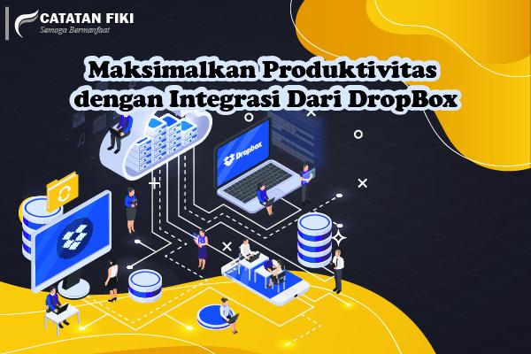 Maksimalkan Produktivitas dengan Integrasi Dari DropBox