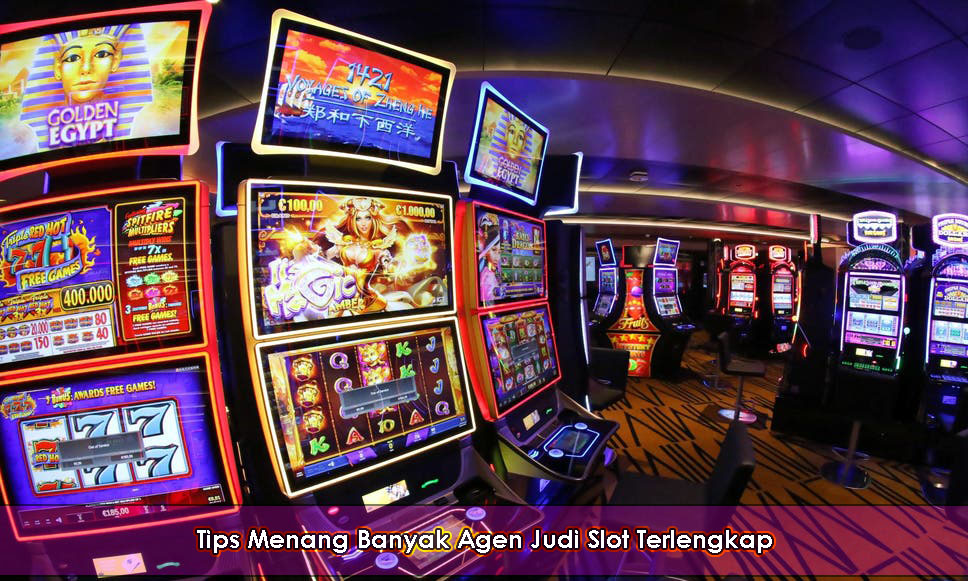Tips Menang Banyak Agen Judi Slot Terlengkap
