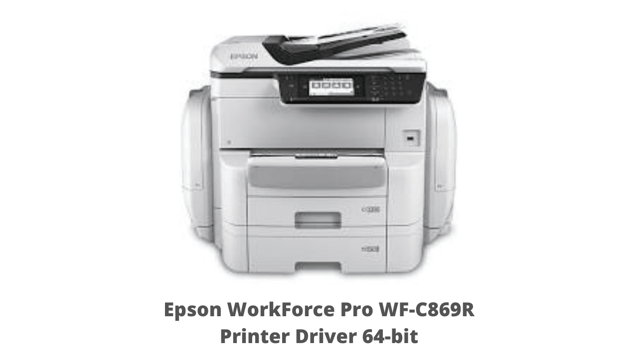 Epson WorkForce Pro WF-C869R Printer Driver 64-bit