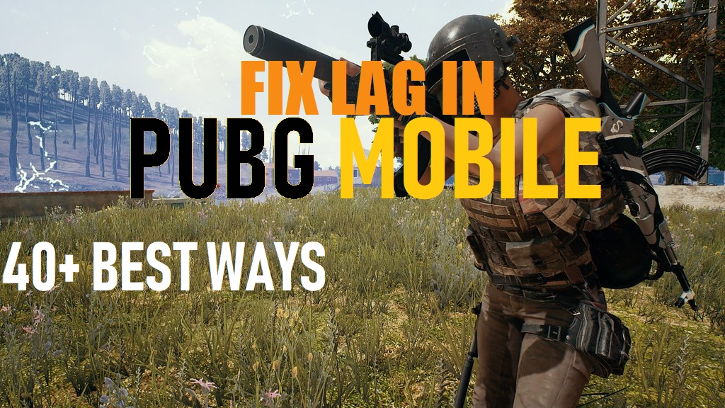 40 Ways to Fix Lag in Pubg Mobile