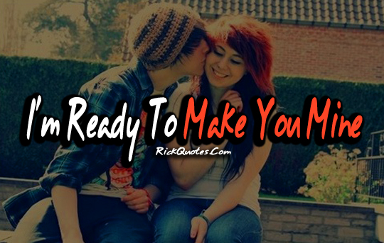Love Quotes | Ready To Make You Mine