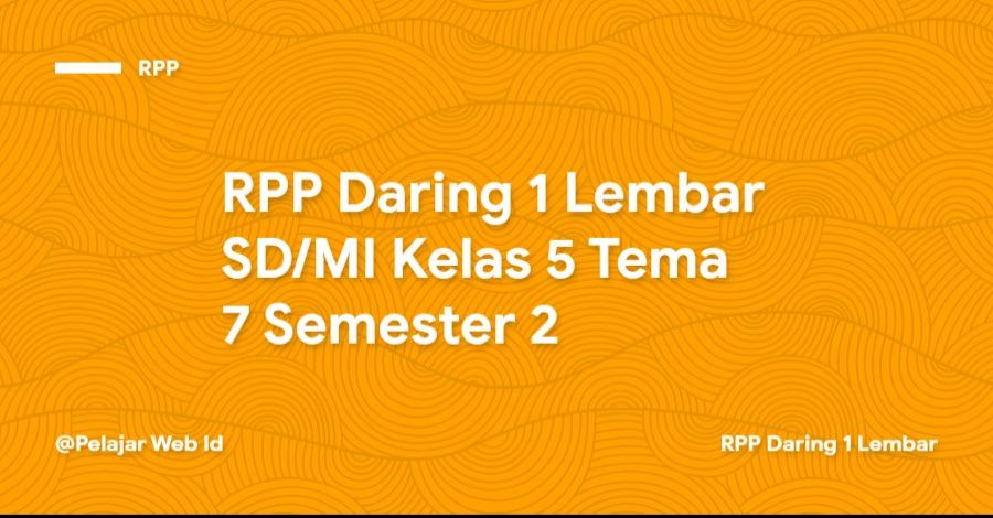 Download RPP Daring 1 Lembar SD/MI Kelas 5 Tema 7 Semester 2