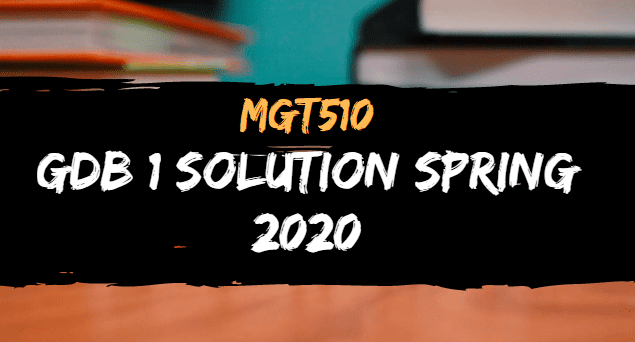 Mgt510 GDB 1 Solution Spring 2020