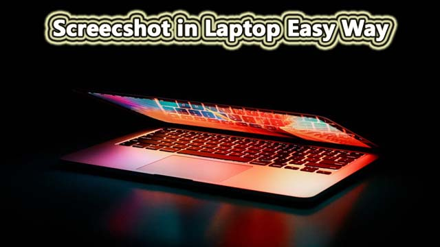 How to Screen Shot in Laptop on Windows 7, 8, 10