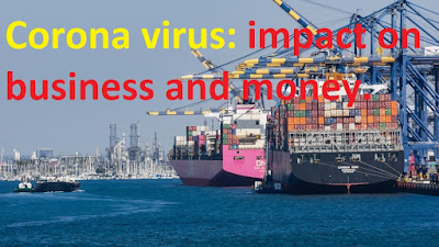 Corona virus: impact on business and money.