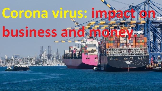 Corona virus: impact on business and money.