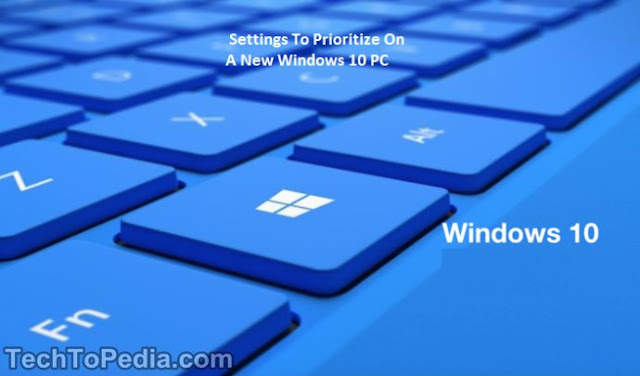 Settings To Prioritize On A New Windows 10 PC