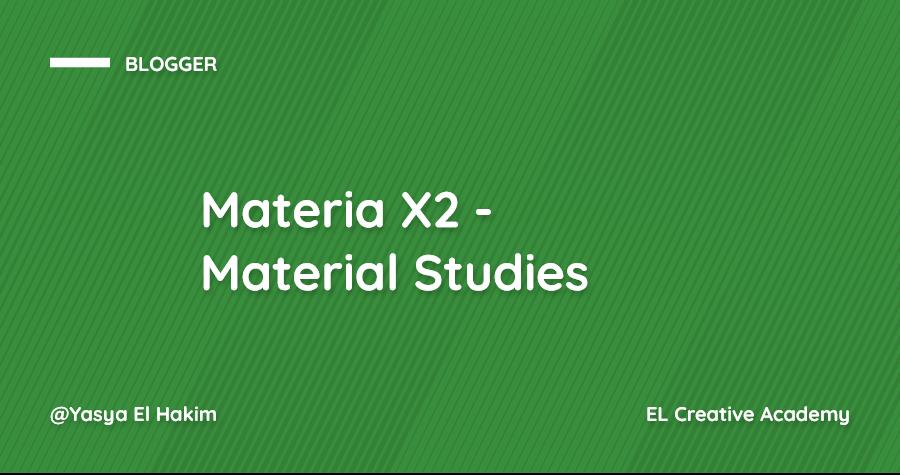 Materia X2 - Material Study