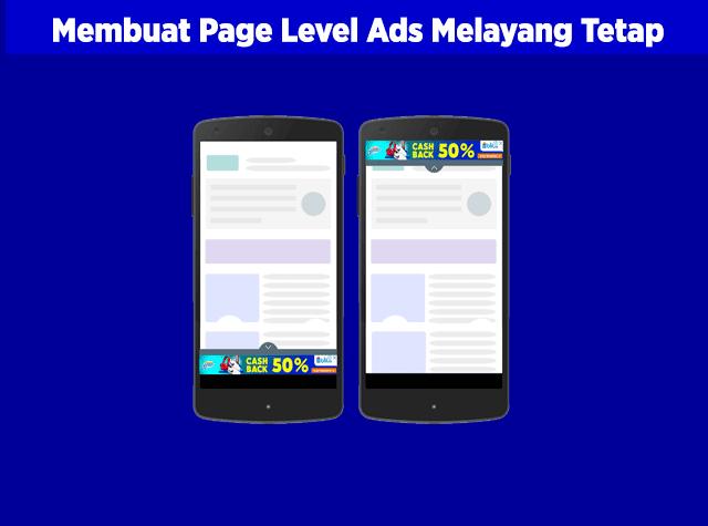 Memasang Iklan Page Level Ads Tetap Melayang di Bawah atau di Atas Blog