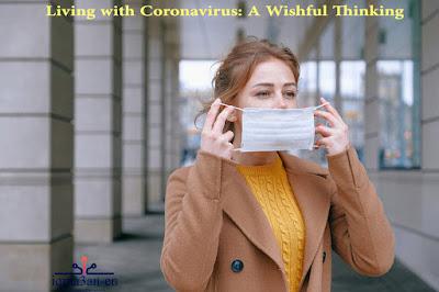 A Wishful Thinking: Living with Coronavirus (Covid-19)